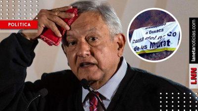 Bienvenido a la cuna del narco: las mantas que recibieron a AMLO en Oaxaca